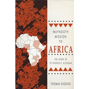 Maynooth Mission to Africa: The Story of St Patrick's Missionary Society