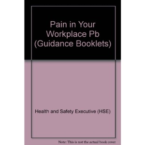 A Pain in Your Workplace?: Ergonomic Problems and Solutions (Guidance Booklets)