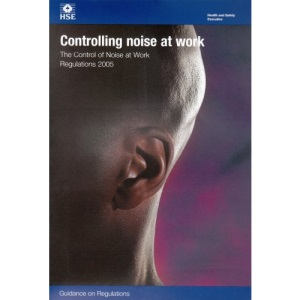 Controlling Noise at Work 2005: The Control of Noise at Work Regulations  - Guidance on Regulations (Legal)