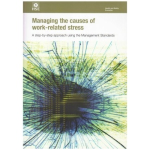 Managing the Causes of Work-related Stress: A Step-by-step Approach Using the Management Standards (Health and Safety Guidance)