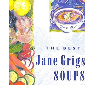 The Best of Jane Grigson's Soups: Fifty Classic Recipes