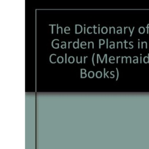 The Dictionary of Garden Plants in Colour (Mermaid Books)
