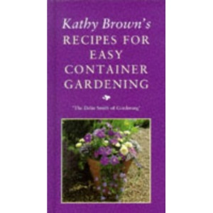 Kathy Brown's Recipes For Easy Container Gardening