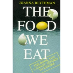 The Food We Eat: The Book You Cannot Afford to Ignore: What You Need to Know to Make a Better Choice