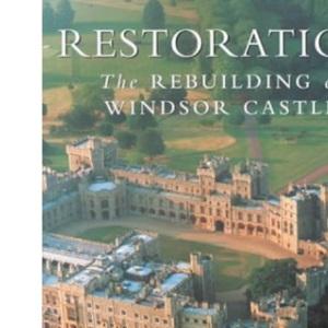 Restoration: The Rebuilding of Windsor Castle (The Royal Collection)