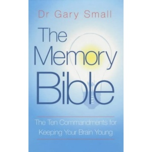 The Memory Bible: The Ten Commandments for Keeping Your Brain Young