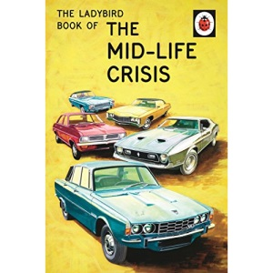 The Ladybird Book of the Mid-Life Crisis: (Ladybirds for Grown-Ups)