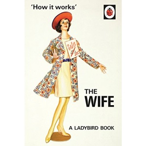 How it Works: The Wife: (Ladybirds for Grown-Ups)