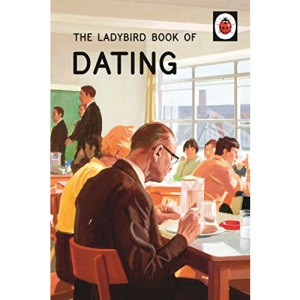 The Ladybird Book of Dating: (Ladybirds for Grown-Ups)