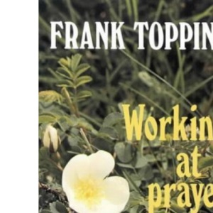 Working at Prayer (Frank Topping)