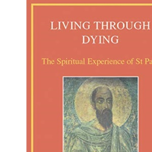 Living Through Dying: The Spiritual Experience of St Paul: The Spiritual Experience of Saint Paul