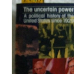 The Uncertain Power: Political History of the United States Since 1929