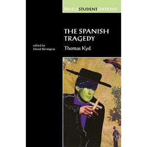 The Spanish Tragedy (Revels Student Edition): Thomas Kyd: 0001 (Revels Student Editions)