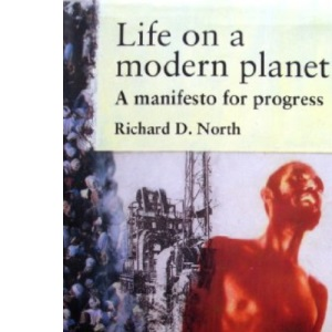 Life on a Modern Planet: A Manifesto for Progress (Issues in Environmental Politics)