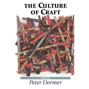 The Culture of Craft: Status and Future (Studies in Design & Material Culture)