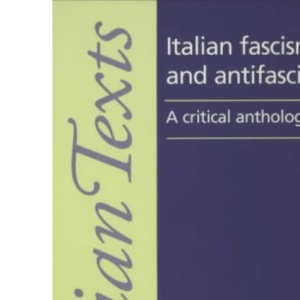 Italian Fascism and Anti-fascism: A Critical Anthology (Italian Texts)