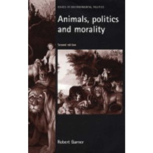 Animals, Politics and Morality (Issues in Environmental Politics)