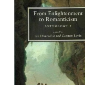 From Enlightenment to Romanticism: Anthology v.1: Anthology Vol 1