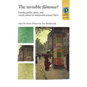 The Invisible Flaneuse?: Gender, Public Space and Visual Culture in Nineteenth Century Paris (Barber Institute's Critical Perspectives in Art History)