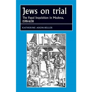 Jews on Trial: The Papal Inquisition in Moderna, 1598-1638 (Studies in Early Modern European History)