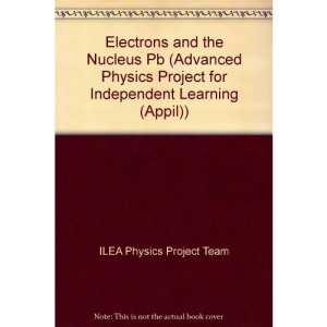 Advanced Physics Project for Independent Learning: Electrons and the Nucleus Unit EN (Advanced Physics Project for Independent Learning (APPIL))