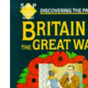 Discovering the Past: Britain and the Great War (Discovering the Past for GCSE)