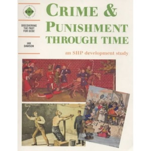 Crime and Punishment Through Time: Student's Book: An SHP Development Study (Discovering the Past for GCSE)