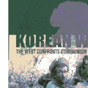 The Korean War: The West Confronts Communism, 1950-1953