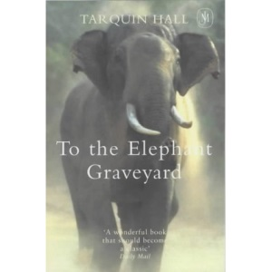 To the Elephant Graveyard: A True Story of the Hunt for a Man-killing Indian Elephant