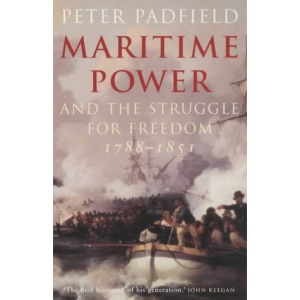 Maritime Power and the Struggle for Freedom: Naval Campaigns That Shaped the Modern World 1788-1851