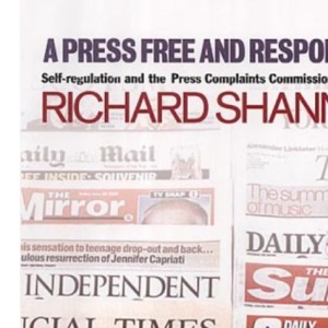 A Press Free and Responsible: Self Regulation and the Press Complaints Commission, 1991-2001
