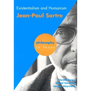 Existentialism and Humanism: Jean-Paul Sartre (Philosophy in Focus)