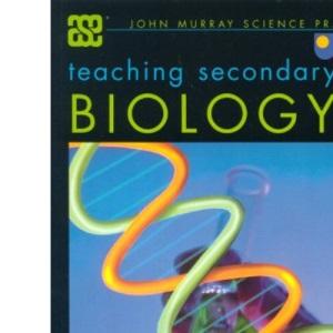 Teaching Secondary Biology (ASE John Murray Science Practice)