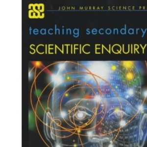 Teaching Secondary Scientific Enquiry (ASE John Murray Science Practice)
