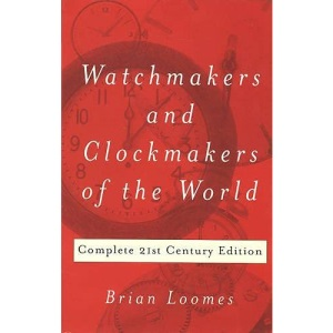 Watchmakers and Clockmakers of the World: Complete 21st Century Edition