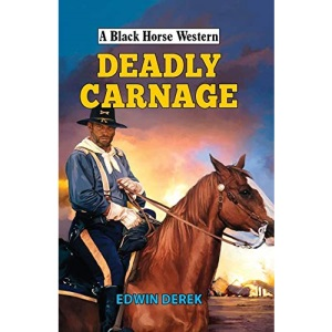 Deadly Carnage (A Black Horse Western)