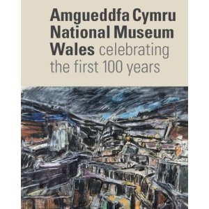 National Museum Wales: Celebrating the First 100 Years