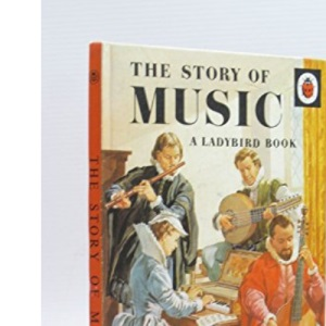 The Story of Music (History of the Arts)