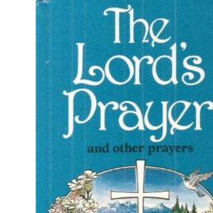 The Lord's Prayer and Other Prayers (Prayers & hymns)