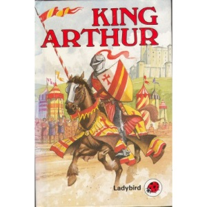 King Arthur and the Kinights of the Round Table (Ladybird Legends)