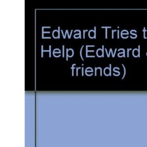 Edward Tries to Help (Edward & friends)