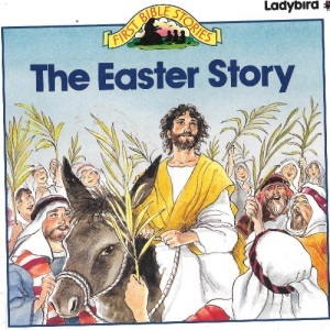 The Easter Story (First Bible stories)