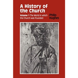 History of the Church: The World in Which the Church Was Founded v. 1 (History of the Church (Sheed & Ward))