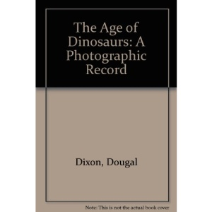 The Age of Dinosaurs: A Photographic Record