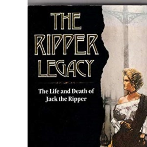 The Ripper Legacy: Life and Death of Jack the Ripper