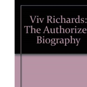 Viv Richards: The Authorized Biography