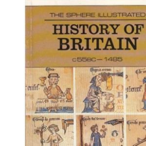 The Sphere Illustrated History of Britain Volume 1: 55 B.C.-1485: v.1