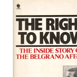 The Right to Know: The Inside Story of the Belgrano Affair