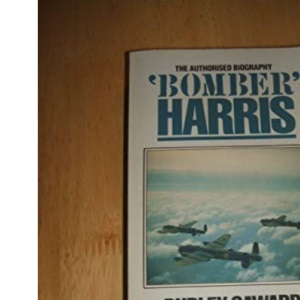Bomber Harris: The Authorized Biography