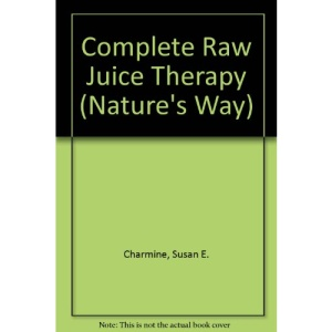Complete Raw Juice Therapy (Nature's Way)